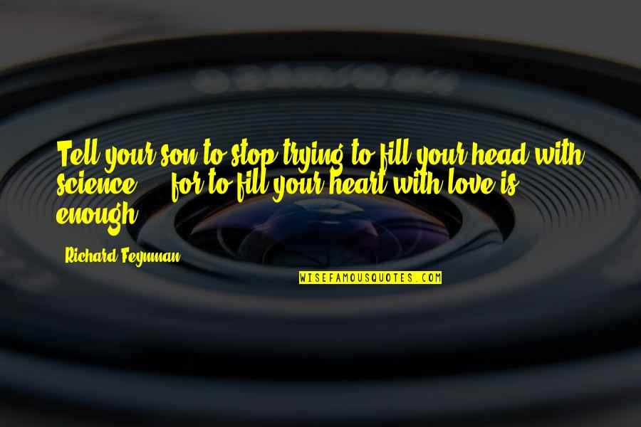 Your Love For Your Son Quotes By Richard Feynman: Tell your son to stop trying to fill