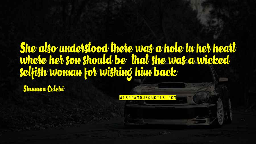 Your Love For Your Son Quotes By Shannon Celebi: She also understood there was a hole in