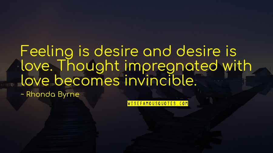 Your Love Is My Desire Quotes By Rhonda Byrne: Feeling is desire and desire is love. Thought
