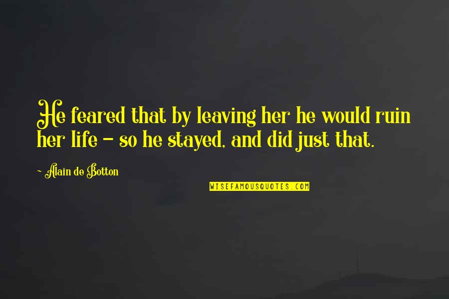 Your Love Leaving Quotes By Alain De Botton: He feared that by leaving her he would