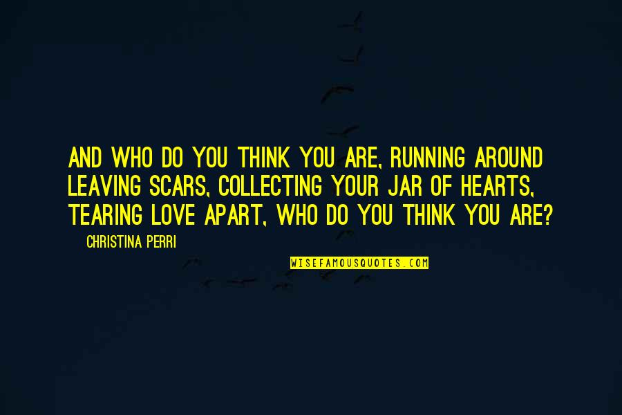 Your Love Leaving Quotes By Christina Perri: And who do you think you are, running