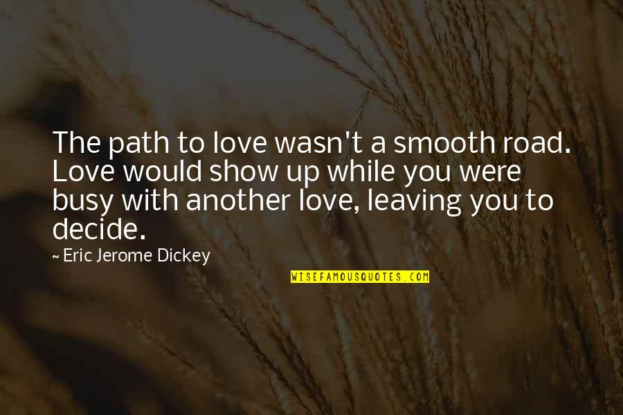 Your Love Leaving Quotes By Eric Jerome Dickey: The path to love wasn't a smooth road.