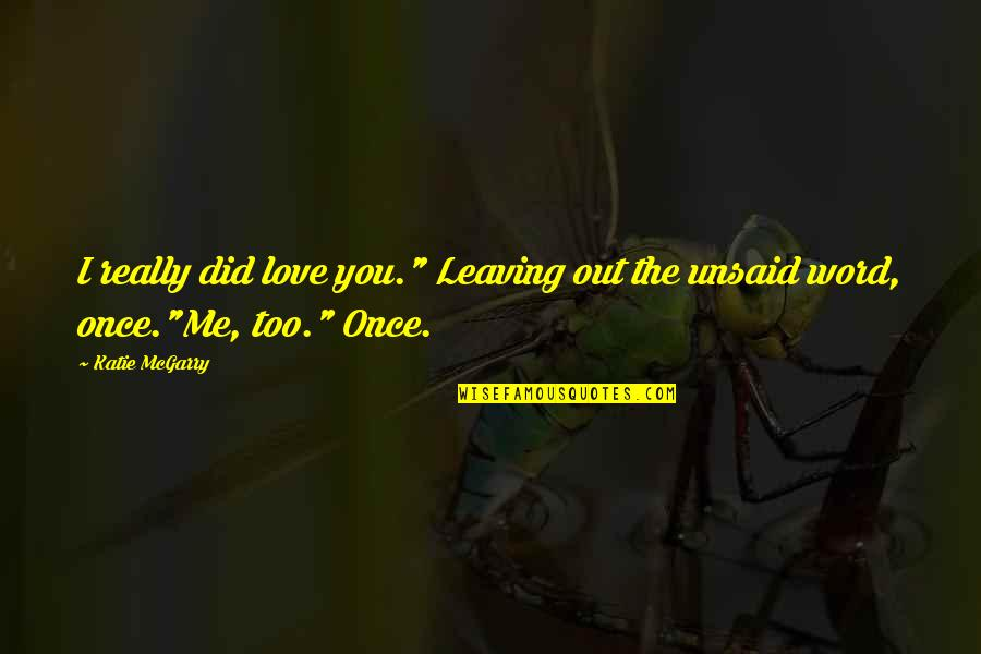 "Your Love Leaving Quotes By Katie McGarry: I really did love you."" Leaving out the"