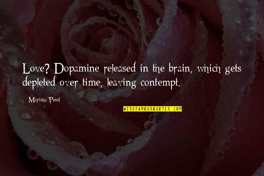 Your Love Leaving Quotes By Marisha Pessl: Love? Dopamine released in the brain, which gets