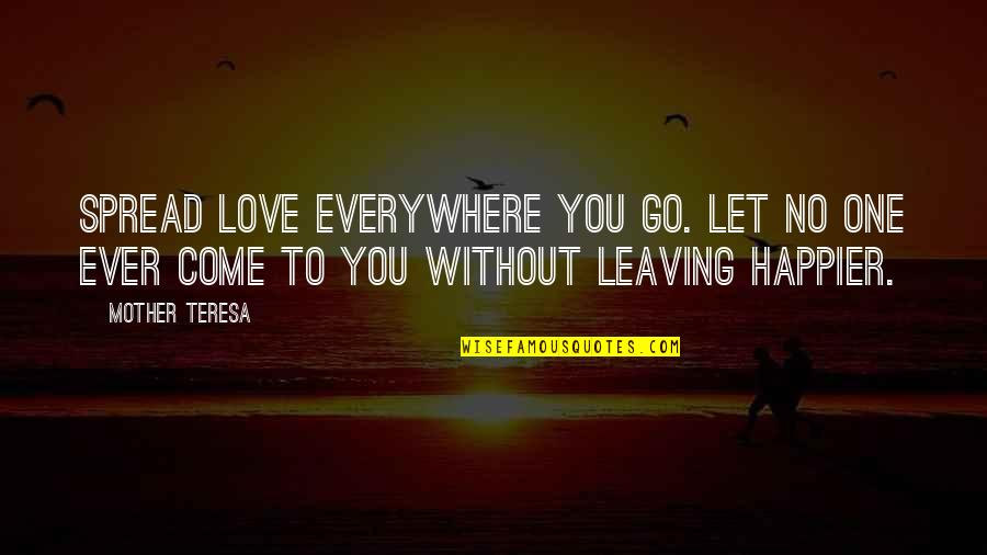 Your Love Leaving Quotes By Mother Teresa: Spread love everywhere you go. Let no one
