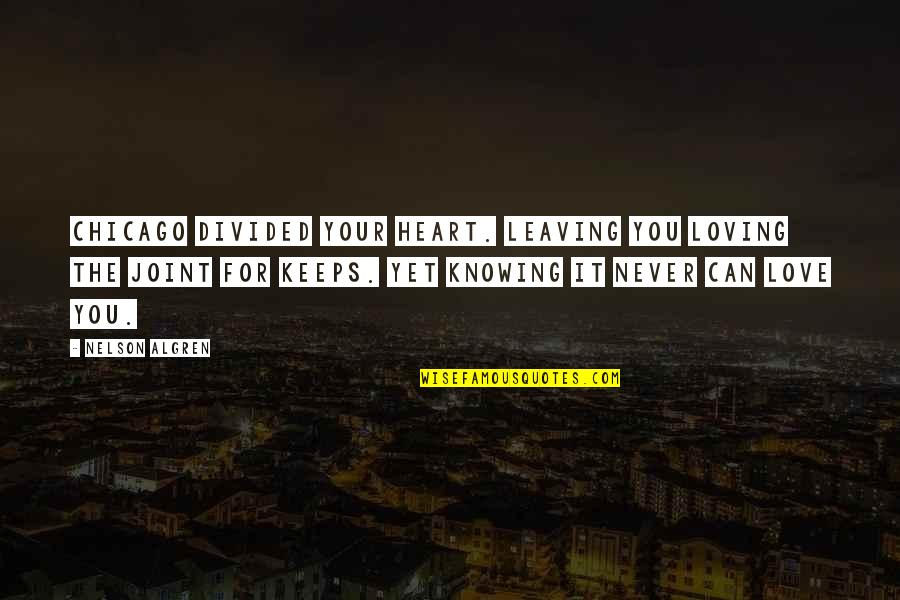 Your Love Leaving Quotes By Nelson Algren: Chicago divided your heart. Leaving you loving the