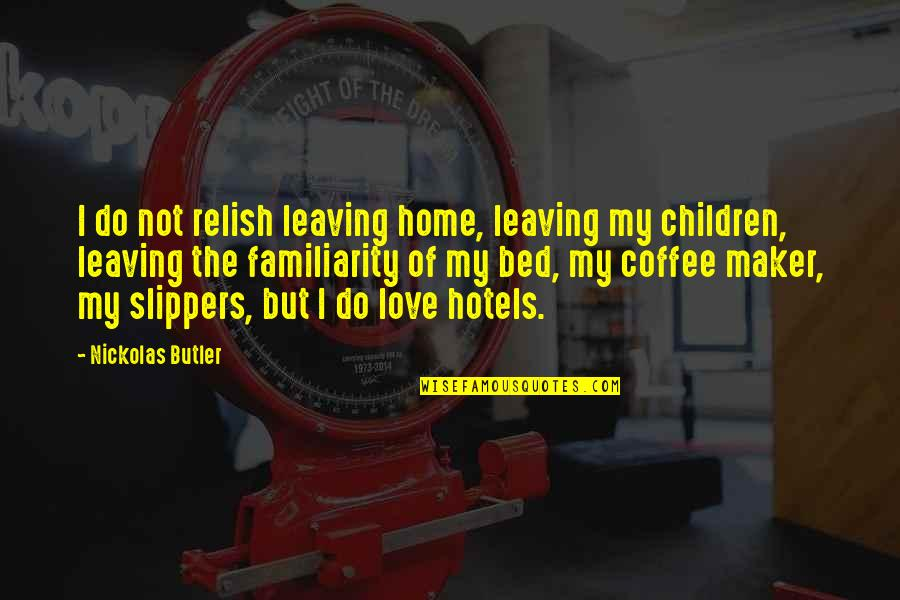 Your Love Leaving Quotes By Nickolas Butler: I do not relish leaving home, leaving my
