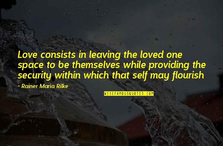 Your Love Leaving Quotes By Rainer Maria Rilke: Love consists in leaving the loved one space