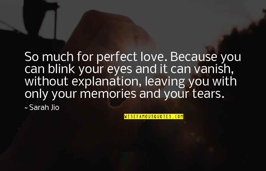 Your Love Leaving Quotes By Sarah Jio: So much for perfect love. Because you can