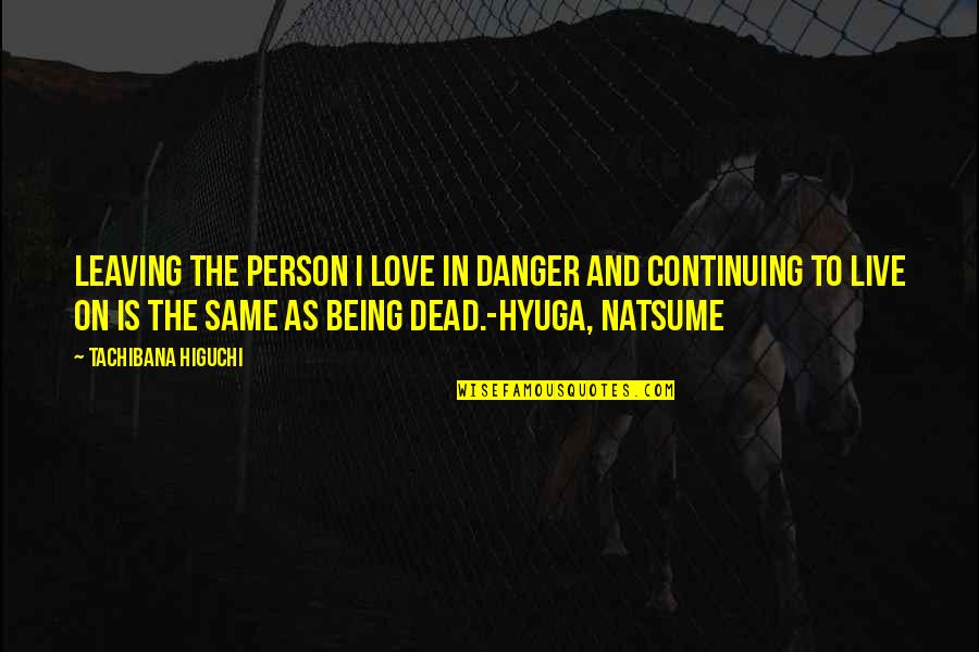 Your Love Leaving Quotes By Tachibana Higuchi: Leaving the person I love in danger and