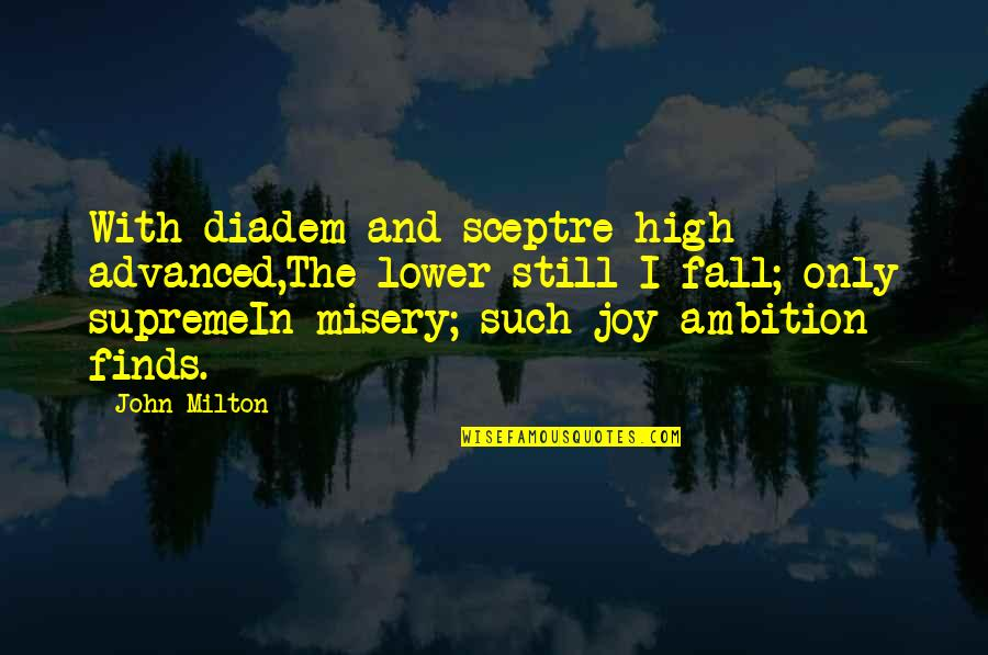 Your Mattering Quotes By John Milton: With diadem and sceptre high advanced,The lower still