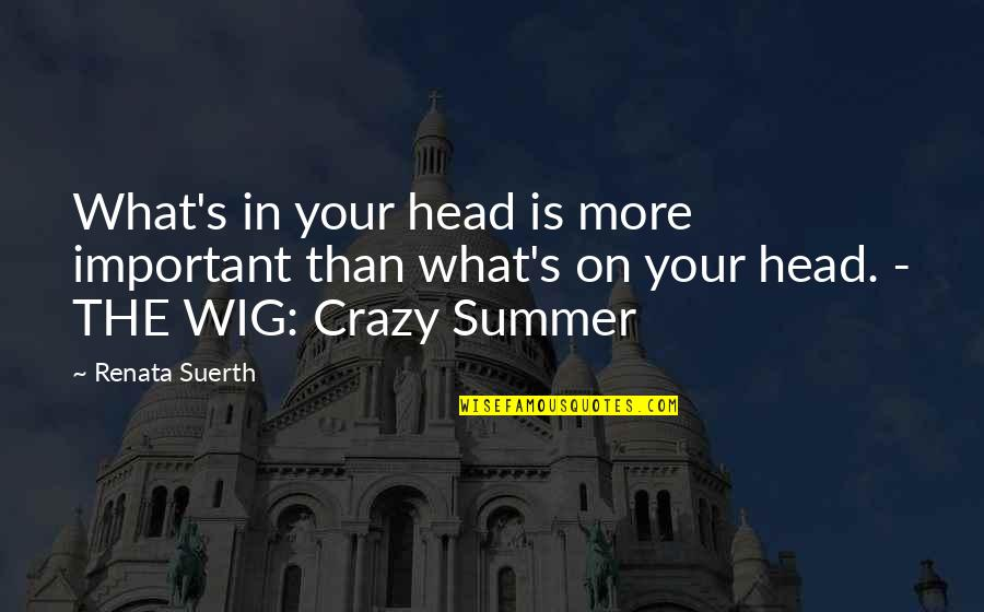 Your Mattering Quotes By Renata Suerth: What's in your head is more important than