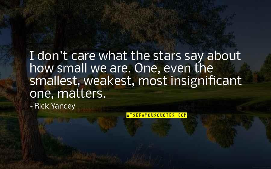 Your Mattering Quotes By Rick Yancey: I don't care what the stars say about
