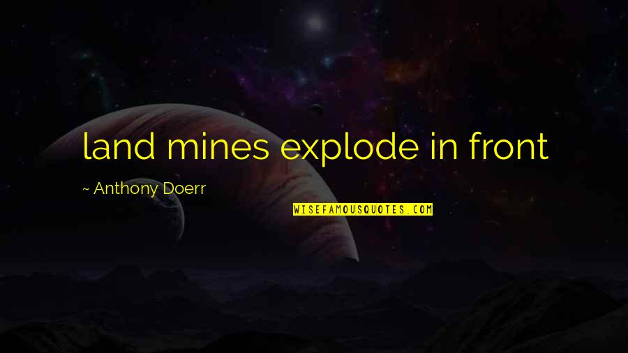 Your Mines Quotes By Anthony Doerr: land mines explode in front