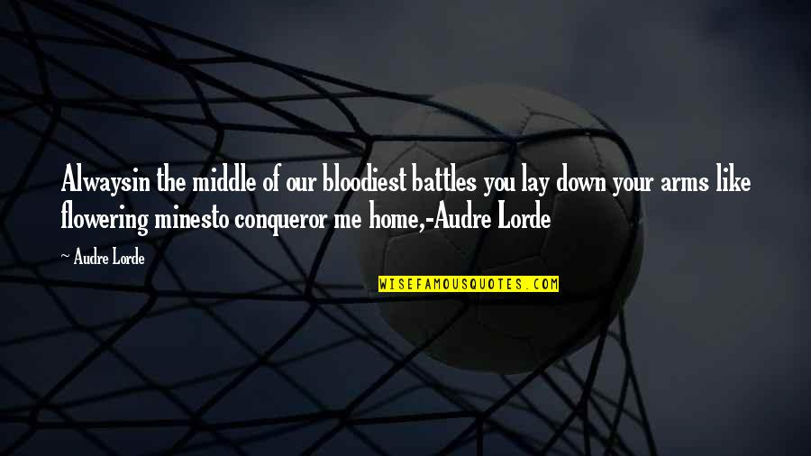 Your Mines Quotes By Audre Lorde: Alwaysin the middle of our bloodiest battles you
