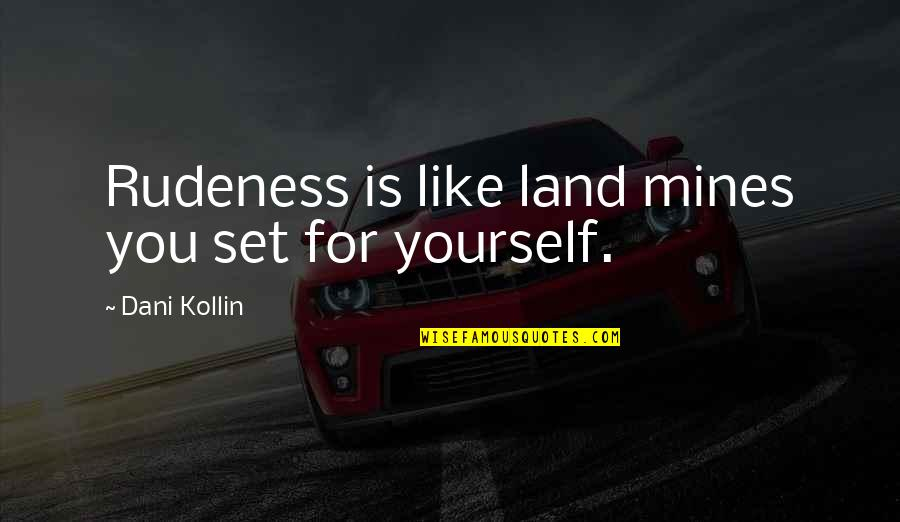 Your Mines Quotes By Dani Kollin: Rudeness is like land mines you set for