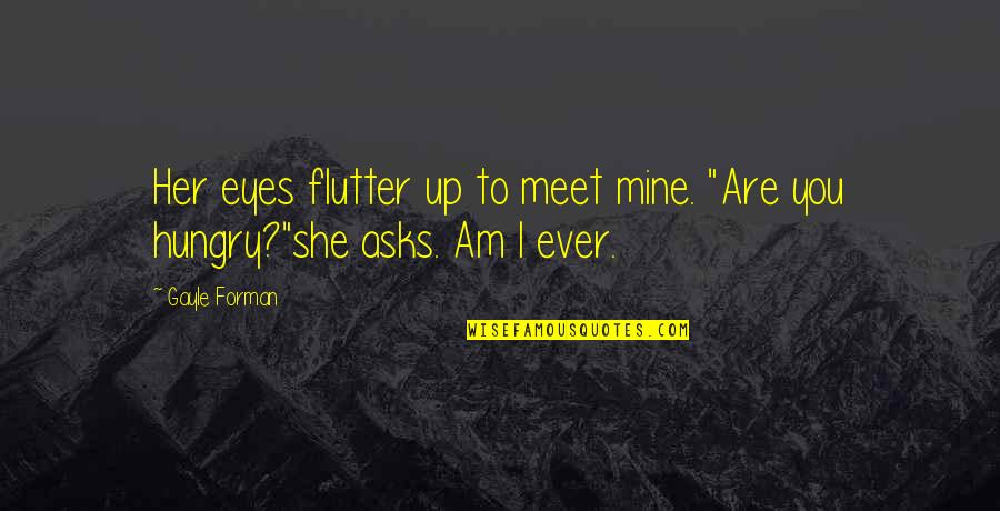 "Your Mines Quotes By Gayle Forman: Her eyes flutter up to meet mine. ""Are"