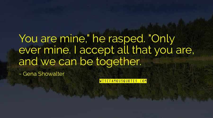 "Your Mines Quotes By Gena Showalter: You are mine,"" he rasped. ""Only ever mine."