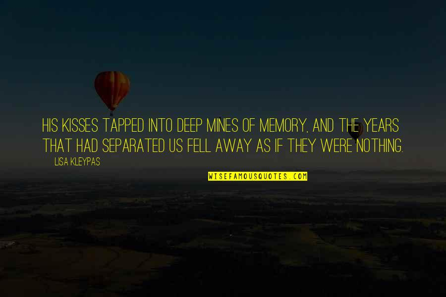 Your Mines Quotes By Lisa Kleypas: His kisses tapped into deep mines of memory,
