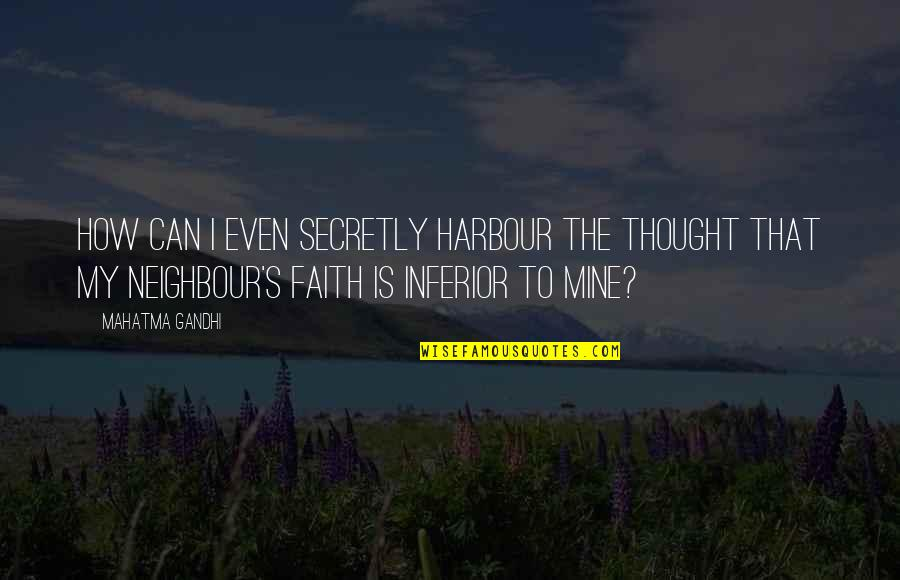 Your Mines Quotes By Mahatma Gandhi: How can I even secretly harbour the thought