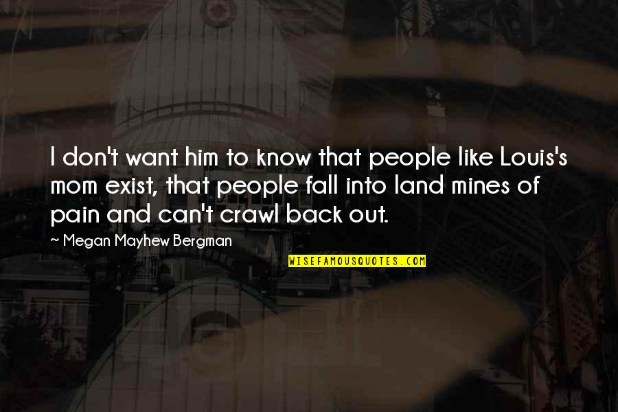 Your Mines Quotes By Megan Mayhew Bergman: I don't want him to know that people