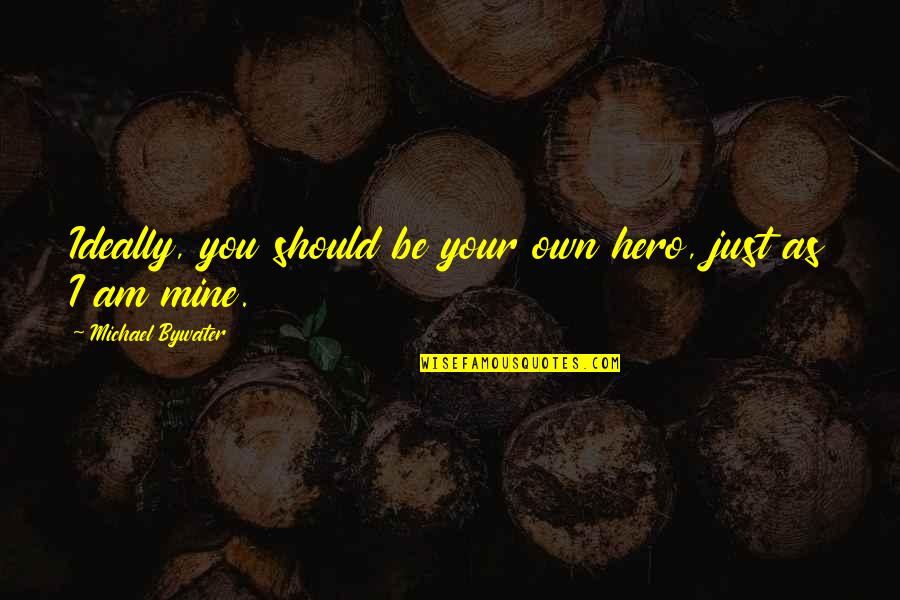 Your Mines Quotes By Michael Bywater: Ideally, you should be your own hero, just