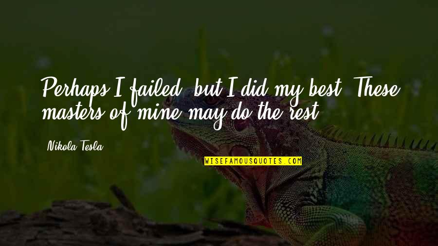 Your Mines Quotes By Nikola Tesla: Perhaps I failed, but I did my best,