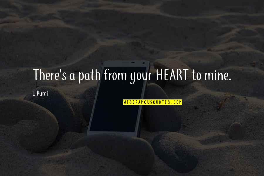 Your Mines Quotes By Rumi: There's a path from your HEART to mine.