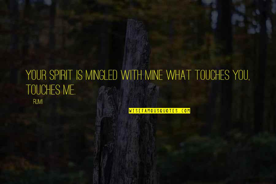 Your Mines Quotes By Rumi: Your spirit is mingled with mine what touches