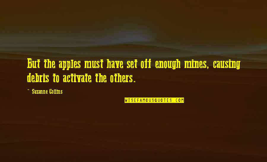Your Mines Quotes By Suzanne Collins: But the apples must have set off enough