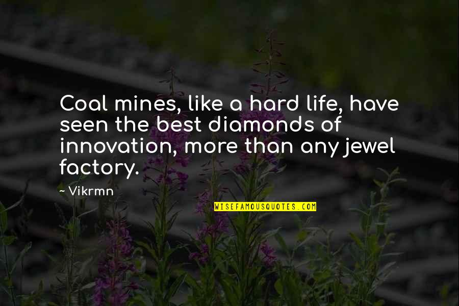 Your Mines Quotes By Vikrmn: Coal mines, like a hard life, have seen