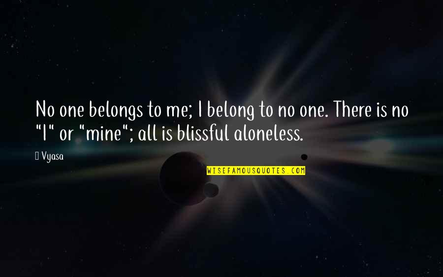 Your Mines Quotes By Vyasa: No one belongs to me; I belong to