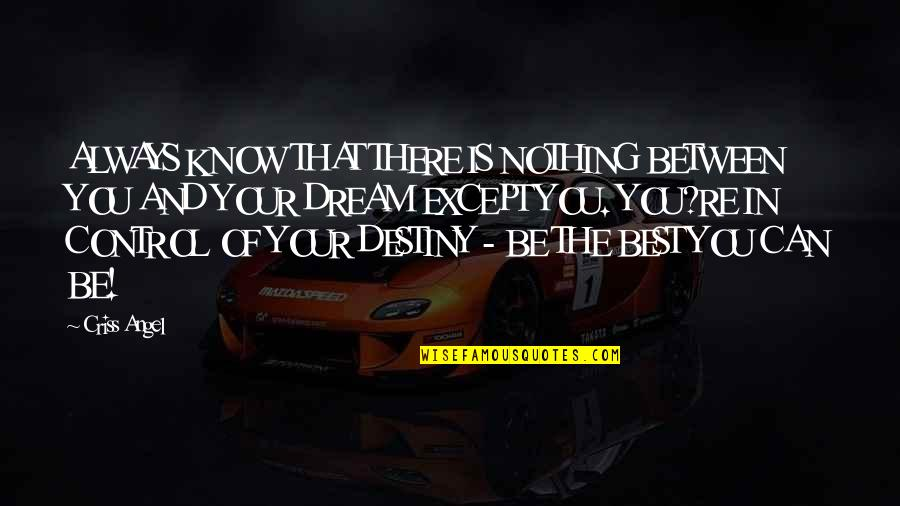Your My Angel Now Quotes By Criss Angel: ALWAYS KNOW THAT THERE IS NOTHING BETWEEN YOU