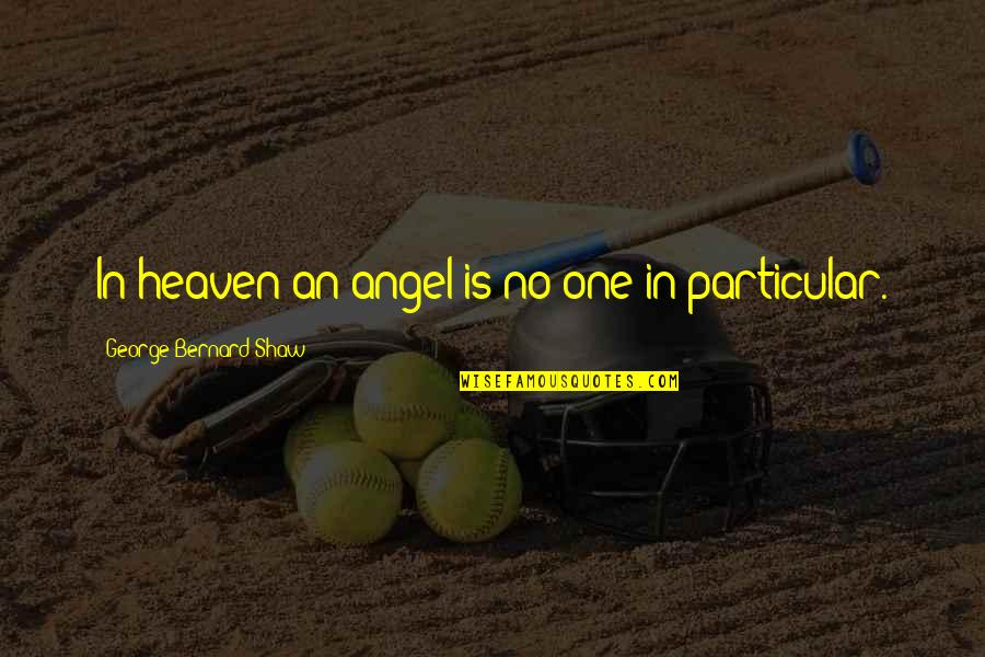 Your My Angel Now Quotes By George Bernard Shaw: In heaven an angel is no one in