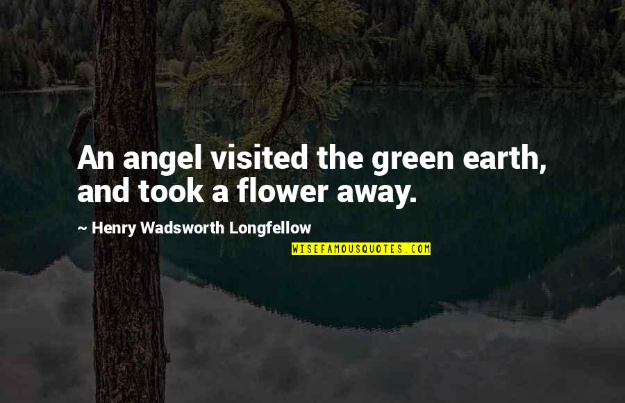 Your My Angel Now Quotes By Henry Wadsworth Longfellow: An angel visited the green earth, and took