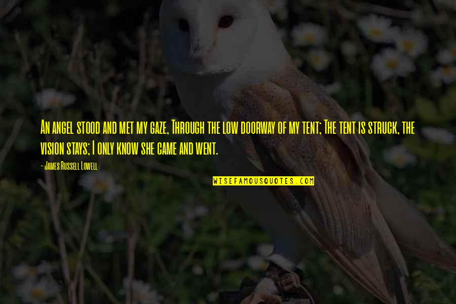 Your My Angel Now Quotes By James Russell Lowell: An angel stood and met my gaze, Through