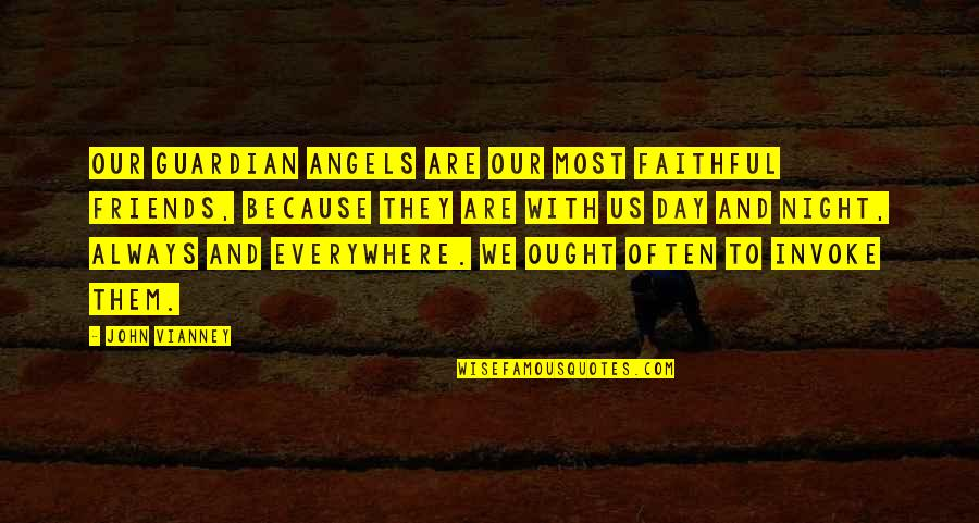 Your My Angel Now Quotes By John Vianney: Our Guardian Angels are our most faithful friends,