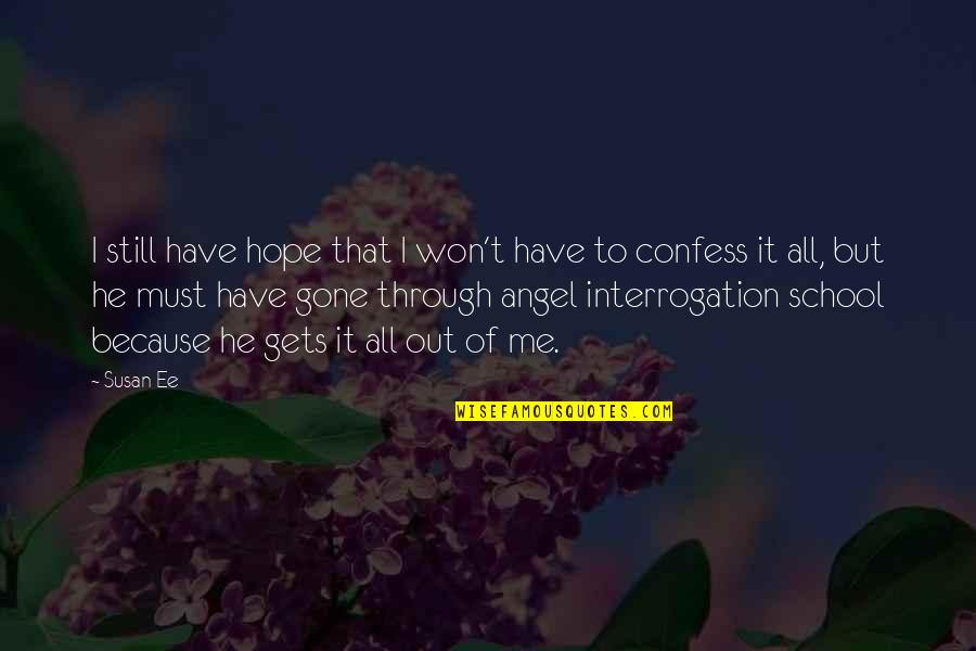 Your My Angel Now Quotes By Susan Ee: I still have hope that I won't have