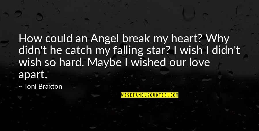 Your My Angel Now Quotes By Toni Braxton: How could an Angel break my heart? Why