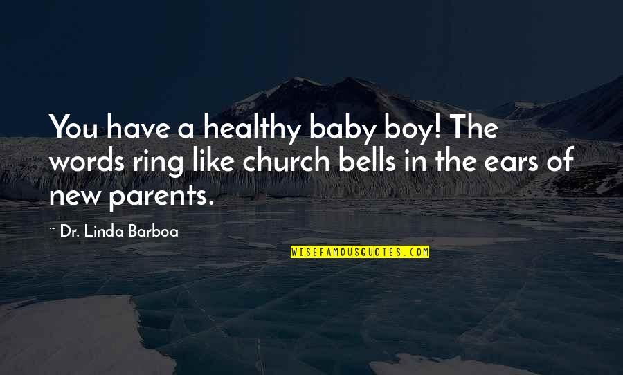 Your My Baby Boy Quotes By Dr. Linda Barboa: You have a healthy baby boy! The words