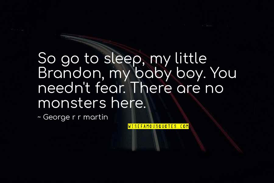 Your My Baby Boy Quotes By George R R Martin: So go to sleep, my little Brandon, my