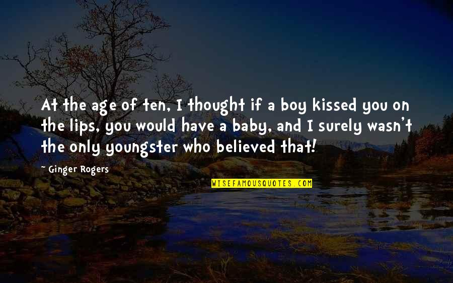 Your My Baby Boy Quotes By Ginger Rogers: At the age of ten, I thought if