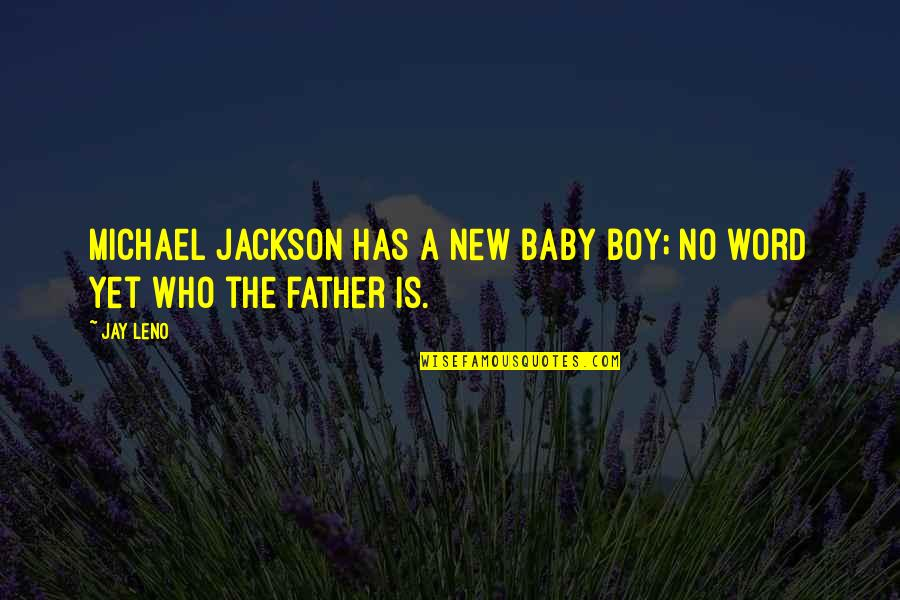 Your My Baby Boy Quotes By Jay Leno: Michael Jackson has a new baby boy; no