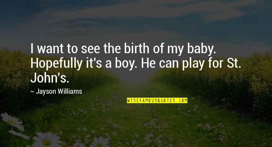 Your My Baby Boy Quotes By Jayson Williams: I want to see the birth of my