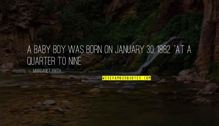 Your My Baby Boy Quotes By Margaret Frith: a baby boy was born on January 30,