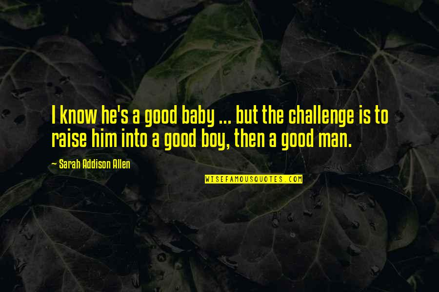 Your My Baby Boy Quotes By Sarah Addison Allen: I know he's a good baby ... but