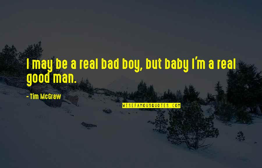 Your My Baby Boy Quotes By Tim McGraw: I may be a real bad boy, but