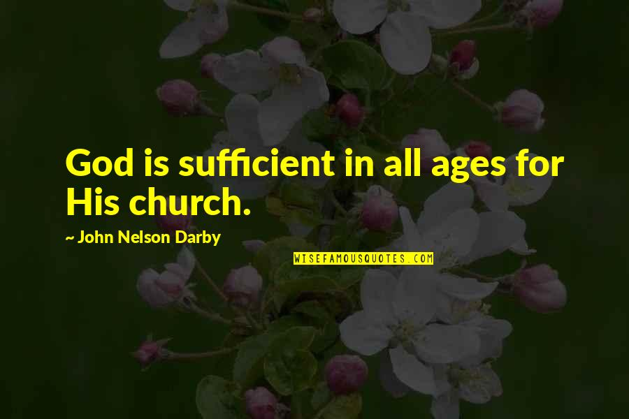 Your My Baby Daddy Quotes By John Nelson Darby: God is sufficient in all ages for His