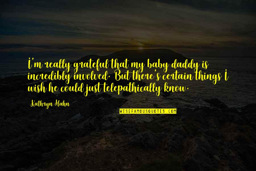 Your My Baby Daddy Quotes By Kathryn Hahn: I'm really grateful that my baby daddy is