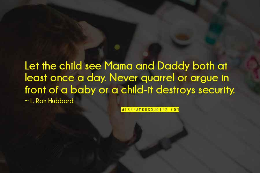 Your My Baby Daddy Quotes By L. Ron Hubbard: Let the child see Mama and Daddy both